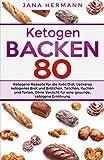 KETOGEN BACKEN: 80 ketogene Rezepte für die Keto Diät. Leckeres ketogenes Brot und Brötchen, Teilchen, Kuchen und Torten. Ohne Verzicht für eine gesunde, ketogene Ernährung. (Keto Buch...