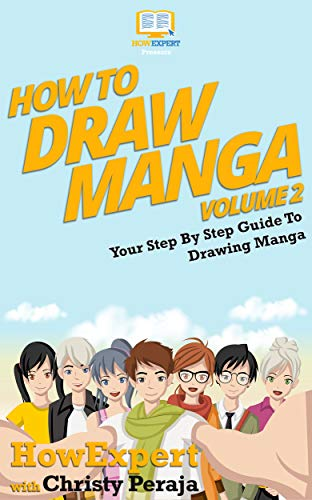 How To Draw Manga VOLUME 2: Your Step By Step Guide To Drawing Manga (English Edition)