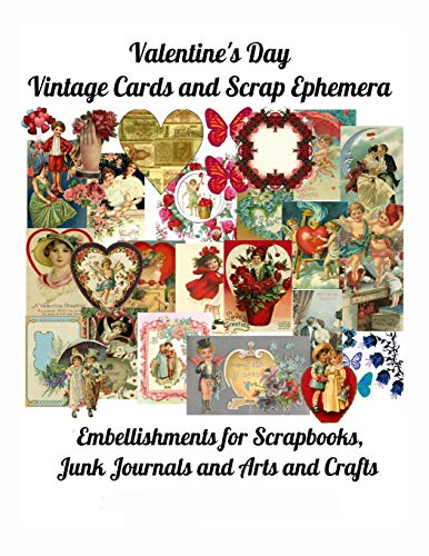 Valentine's Day Vintage Cards and Scrap Ephemera: Embellishments for Scrapbooks, Junk Journals and Arts and Crafts