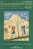 NAQSHBANDI SUFI WAY: History and Guide of the Saints of the Golden Chain - Muhammad Hisham Kabbani