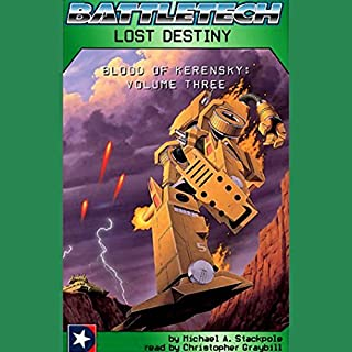 Battletech     Lost Destiny (Blood of Kerensky: Volume Three)              By:                                                                                                                                 Michael A. Stackpole                               Narrated by:                                                                                                                                 Christopher Graybill                      Length: 3 hrs and 2 mins     388 ratings     Overall 4.0
