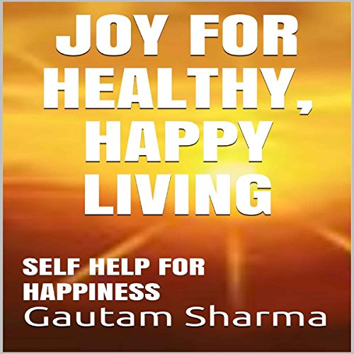Joy for Healthy, Happy Living: Self Help for Happiness audiobook cover art