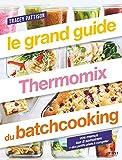 Le Grand Guide Thermomix du Batchcooking - Vos Menus sur 8 Semaines + Des Petits Plats à Congeler