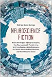 "Image of NeuroScience Fiction: From ""2001: A Space Odyssey"" to ""Inception,"" How Neuroscience Is Transforming Sci-Fi into Reality―While Challenging Our Beliefs About the Mind, Machines, and What Makes us Human"