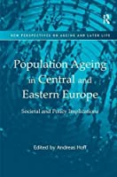 Population Ageing in Central and Eastern Europe: Societal and Policy Implications (New Perspectives on Ageing and Later Life) by Unknown(2011-09-28)