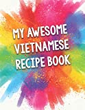 My Awesome Vietnamese Recipe Book: A Beautiful 100 Vietnamese Recipe Book Gift Ready To Be Filled with Delicious Dishes From Vietnam.