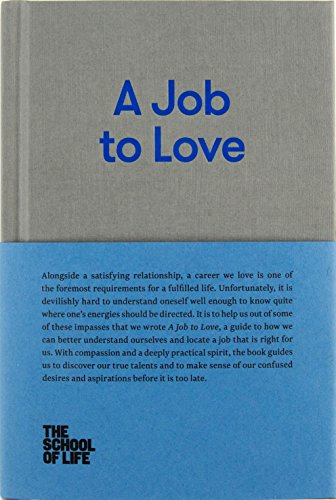 A Job to Love: A practical guide to finding fulfilling work by better understanding yourself. (The School of Life Library)
