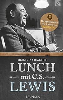 Lunch mit C. S. Lewis: Tischgespraeche mit dem Schoepfer von Narnia
