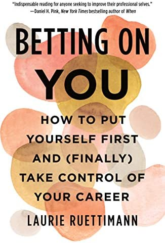 Betting on You How to Put Yourself First and Finally Take Control of Your Career product image