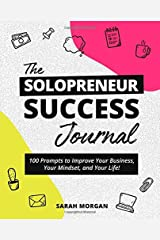 The Solopreneur Success Journal: 100 Prompts to Improve Your Business, Your Mindset, and Your Life! Paperback