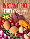 Cookbook Instant Pot Tasty Recipes: Ingredient Everyday Recipes for Beginners and Advanced User's Cooker. Quick and Easy