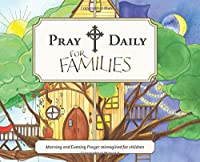Pray Daily for Families: Morning and Evening Prayer Reimagined for Children