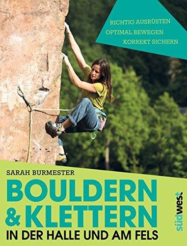Bouldern & Klettern in der Halle und am Fels: richtig ausrüsten – optimal bewegen – korrekt sichern