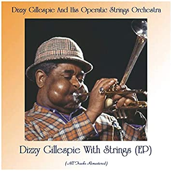 Dizzy Gillespie With Strings (EP) [Remastered 2020]
