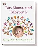 Das Mama- und Babybuch: Schwangerschaft, Geburt und erste Lebensjahre