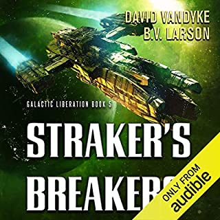 Straker's Breakers     Galactic Liberation, Book 5              By:                                                                                                                                 David VanDyke,                                                                                        B. V. Larson                               Narrated by:                                                                                                                                 Mark Boyett                      Length: 11 hrs and 8 mins     Not rated yet     Overall 0.0