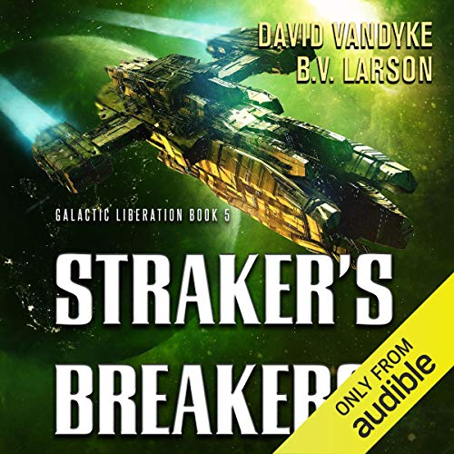 Straker's Breakers     Galactic Liberation, Book 5              By:                                                                                                                                 David VanDyke,                                                                                        B. V. Larson                               Narrated by:                                                                                                                                 Mark Boyett                      Length: 11 hrs and 8 mins     21 ratings     Overall 4.8