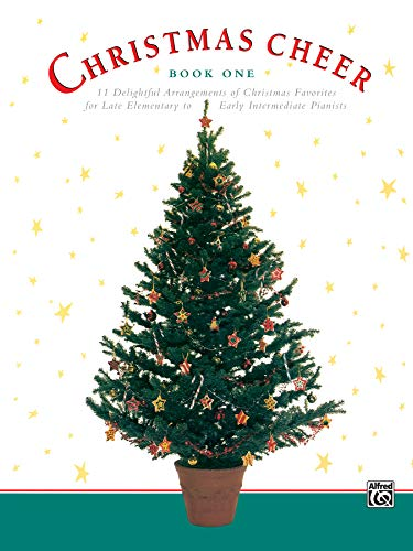 Christmas Cheer, Bk 1: 11 Delightful Arrangements of Christmas Favorites for Late Elementary to Early Intermediate Pianists
