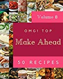 OMG! Top 50 Make Ahead Recipes Volume 8: The Best Make Ahead Cookbook that Delights Your Taste Buds (English Edition)