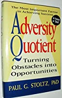 Adversity Quotient: Turning Obstacles into Opportunities by Paul G. Stoltz(1997-04-21)