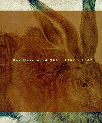 Der Hase wird 500, 1503 - 2003: Beiträge zu Albrecht Dürer und seinem Hasen