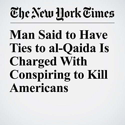 Man Said to Have Ties to al-Qaida Is Charged With Conspiring to Kill Americans copertina