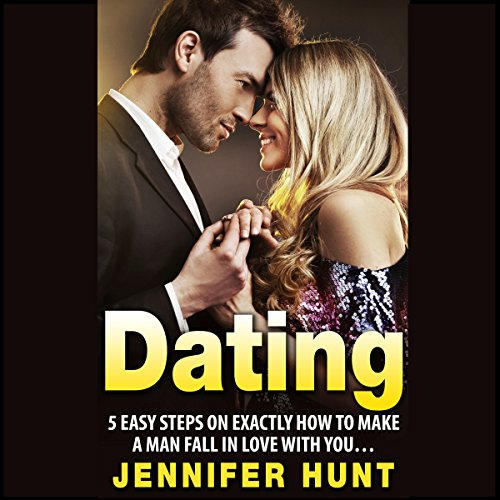 Dating: 5 Easy Steps on Exactly How to Make a Man Fall in Love with You... audiobook cover art