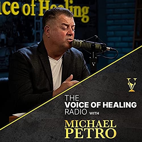The Voice of Healing Radio with Apostle Michael Petro Podcast By Michael Petro cover art