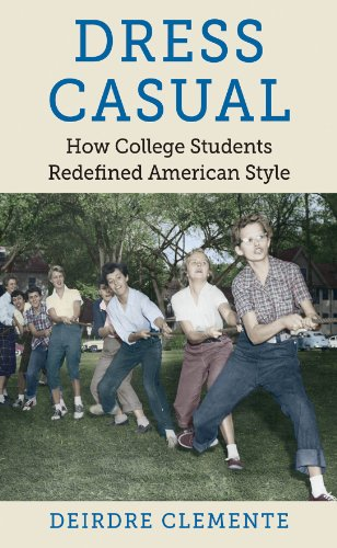 Dress Casual: How College Students Redefined American Style (Gender and American Culture) (English Edition)