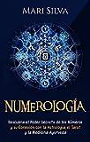 Numerología: Descubra el Poder Secreto de los Números y su Conexión con la Astrología, el Tarot y la Medicina Ayurveda