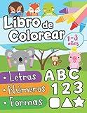 Libro de colorear letras números formas 1-3 años: Primer Libro para Colorear para Niños de 1 Año a 3 Años | Libro Infantil para Colorear | Libro de ... Niños 1 año | Animales para Colorear Niños