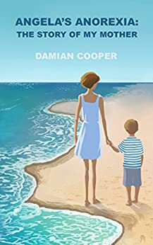 Angela's Anorexia: The Story of My Mother by [Damian Cooper]