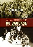 A la conquête du Caucase - Epopée géopolitique et guerres d'influence