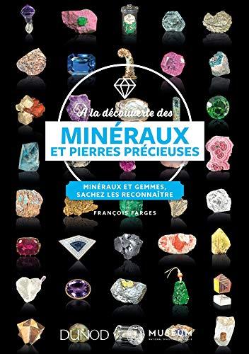 À la découverte des minéraux et pierres précieuses - Minéraux et gemmes, sachez les reconnaître: Minéraux et gemmes, sachez les reconnaître