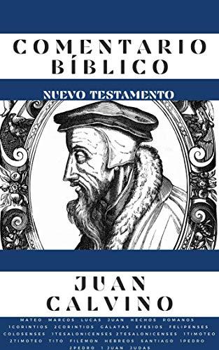 Comentario Bíblico Juan Calvino - Nuevo Testamento (Spanish Edition)