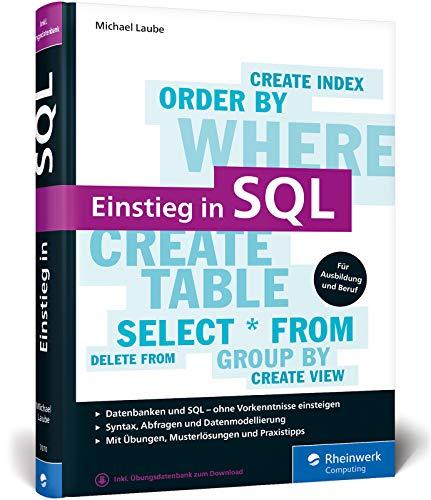 Einstieg in SQL: Für alle wichtigen Datenbanksysteme: MySQL, PostgreSQL, MariaDB, MS SQL. Über 600 Seiten. Ohne Vorwissen einsteigen