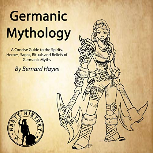 Germanic Mythology: A Concise Guide to the Gods, Heroes, Sagas, Rituals and Beliefs of Germanic Myths cover art