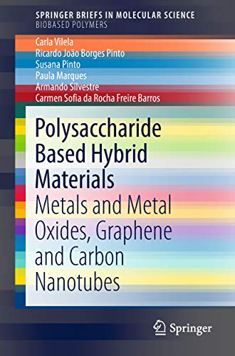 Polysaccharide Based Hybrid Materials: Metals and Metal Oxides, Graphene and Carbon Nanotubes (SpringerBriefs in Molecular Science) (English Edition)