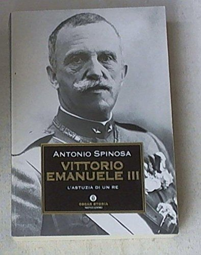 Vittorio Emanuele III. L'astuzia di un re (Oscar storia)