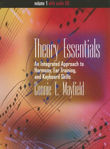 Theory Essentials, Volume I (with Audio CD): An Integrated Approach to Harmony, Ear Training, and Keyboard Skills