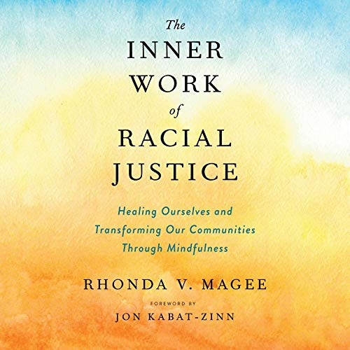 The Inner Work of Racial Justice Audiobook By Rhonda V. Magee, Jon Kabat-Zinn - foreword cover art