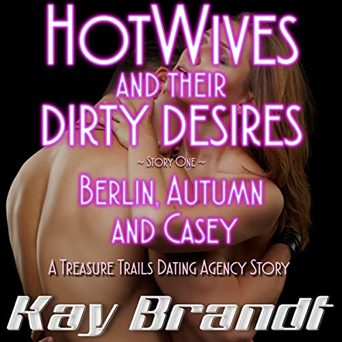 HotWives and Their Dirty Desires: Berlin, Autumn and Casey     Treasure Trails Dating Agency Series, Book 1              By:                                                                                                                                 Kay Brandt                               Narrated by:                                                                                                                                 La Petite Mort,                                                                                        Ruby Rivers                      Length: 1 hr and 37 mins     1 rating     Overall 5.0