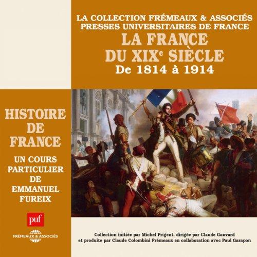 Couverture de La France du XIXe siècle. De 1814 à 1914