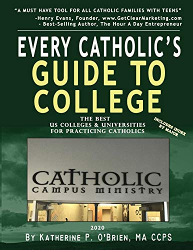 Every Catholic's Guide to College, 2020: The Best Colleges & Universities for Practicing Catholics