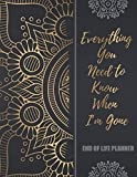 End of Life Planner: Everything You Need to Know When I'm Gone, A Simple Guide to write in about Important Information for Family to Make my Passing Easier with Black Golden Mandala Cover