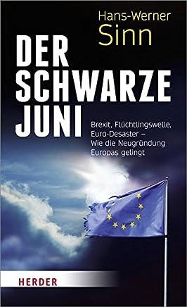 Der Schwarze Juni: Brexit, Fl�chtlingswelle, Euro-Desaster - Wie die Neugr�ndung Europas gelingt : B�cher