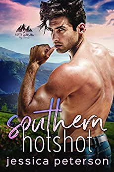 Southern Hotshot: An Enemies to Lovers Romance (North Carolina Highlands Book 2) by [Jessica Peterson]