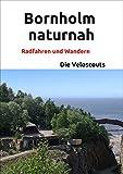 Bornholm naturnah: Radfahren und Wandern (Radwandern in Dänemark 8)