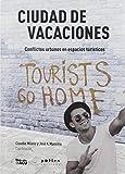 Ciudad de vacaciones: Conflictos urbanos en espacios turísticos: 2 (L'Observatori)
