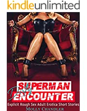 SUPERMAN DIRTY ENCOUNTER: Explicit Rough Sex Adult Erotica Short Stories: Monster, Alien, Ganged, Used, MFM, MMFM, Milked by Dark Daddy, Dominant, Hot Brat, Menage, Pregnancy, Fantasy, Romance